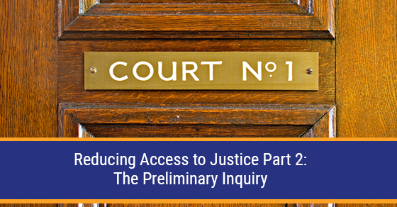 Reducing Access to Justice Part 2: The Preliminary Inquiry